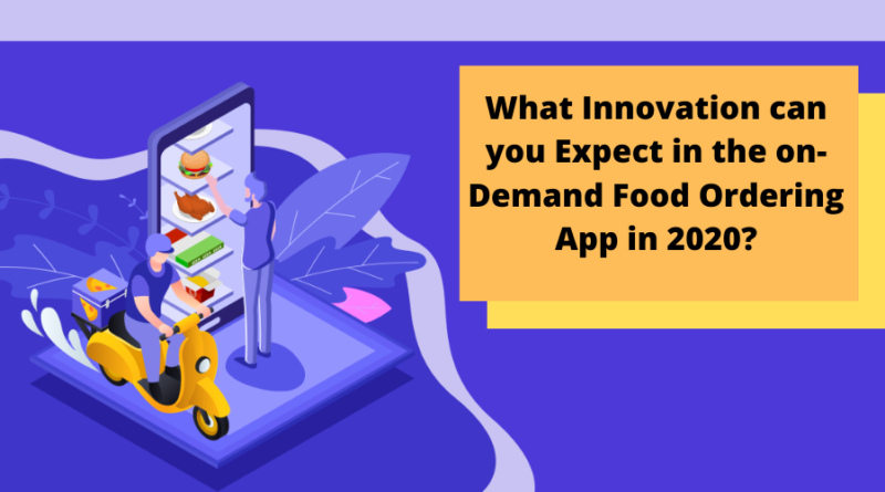What Innovation can you Expect in the On-Demand Food Ordering App in 2020?