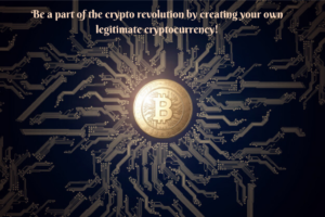 Be a part of the Crypto revolution by creating your own legitimate Cryptocurrency!