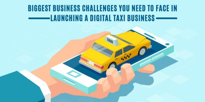 Biggest business challenges in launching a digital taxi business