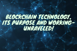 Blockchain Technology, Its Purpose And Working – Unraveled!