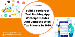 Be a Top Player in On-Demand Taxi Business Industry With SpotnRides Foolproof Taxi App Solution