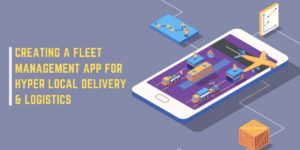 Creating A Fleet Management App For Hyper Local Delivery and Logistics