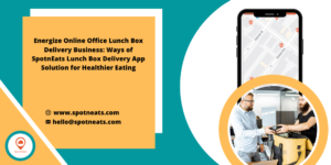 Launch your Startup for Online Office Lunch Box Delivery Business with SpotnEats App Solution