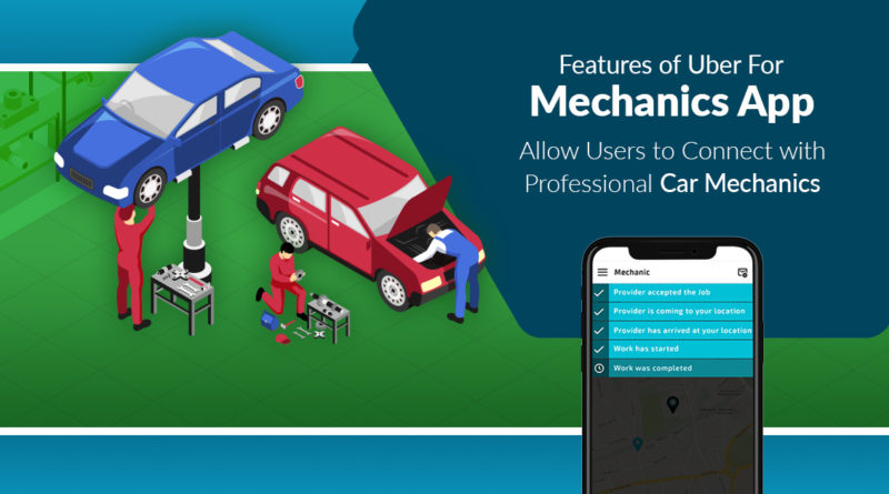 Features you should never miss to include in your Uber for Mechanics app: Allow users to connect ...