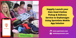Introduce your Own Old Clothes Pickup & Delivery Service for Orphanages Using SpotnEats App  ...