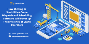 How SpotnRides Dispatch and Scheduling Software aids Crane Operators to Enhance their Business O ...