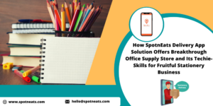 How SpotnEAts Delivery App Solution Fits for your Online Stationery Business and Will Give Break ...