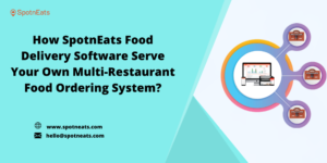 Effortlessly Manage Your Multi Restaurant Business Using SpotnEats Food Delivery Software
