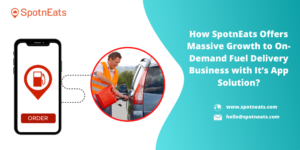 Launch Your On Demand Fuel Delivery Marketplace Startup with SpotnEats App Solution