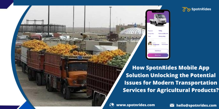 How SpotnRides Mobile App Solution Serves Your Agriculture Products Transportation Services?