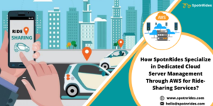 How SpotnRides Provides an Exclusive Cloud Server Management through Aws for Your Ride Sharing S ...