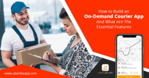 How to Build an On-Demand Courier App and What are the Essential Features