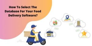 Best ways to To Select The Database For Your Food Delivery Software?