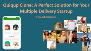 Quiqup Clone App: A Perfect Solution For Multiple Delivery Business