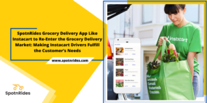 How SpotnRides App Solution Assists You to Launch Instacart Like Grocery Delivery Service?