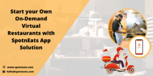 Launch an On Demand Virtual Restaurant Business With SpotnEats