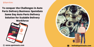 Start your Own On Demand Auto Parts Delivery Business Using Same Day Delivery App Solution