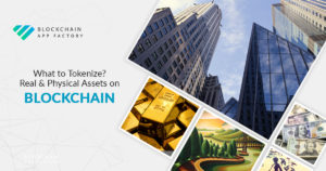 Tokenized of Real, Physical & Traditional Assets on Blockchain