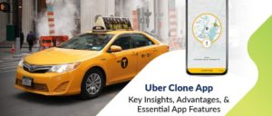 Uber Clone App – Key insights, advantages, and essential app features