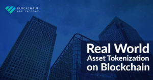 What is Real World Asset Tokenization on Blockchain – Blockchain App Factory