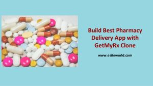 Build Best Pharmacy Delivery App with GetMyRx Clone