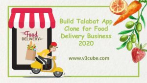Build Talabat App Clone for Food Delivery Business 2020