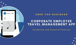 Startup an on-demand employee travel manamgenet app: Simple guidelines