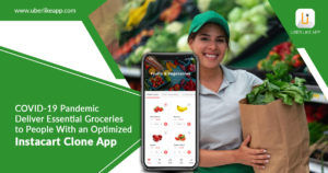 COVID-19 pandemic – Deliver groceries with an optimized Instacart clone app