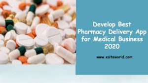 Develop Best Pharmacy Delivery App for Medical Business 2020