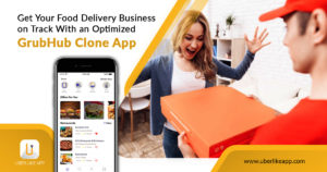 Get your food delivery business on track with an optimized GrubHub clone app