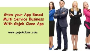 Grow your App Based Multi Service Business With Gojek Clone App