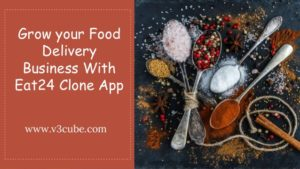 Grow your Food Delivery Business With Eat24 Clone App
