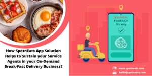 How SpotnEats Helps to Gain High Revenue for your On Demand Break Fast Delivery Business using O ...