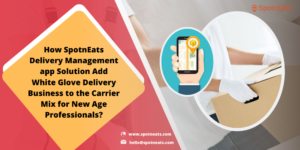 How SpotnEats Delivery Management App Solution Add White Glove Delivery Business to the Carrier  ...