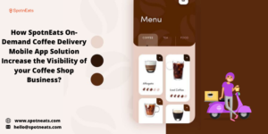 Enhance your Coffee Shop Business Using SpotnEats On Demand Delivery App Solution