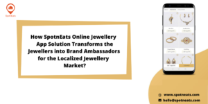 Start Your Online Jewellery Marketplace Business Using SpotnEats App Solution