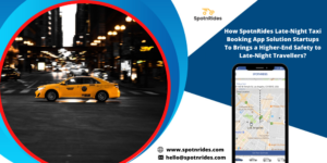 How SpotnRides Online Late-Night Cab Booking App Solution Gives Successful Start for Your Business?