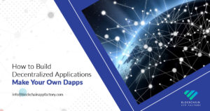 How to Build Decentralized Applications – Make Your Own Dapps – Blockchain App Factory