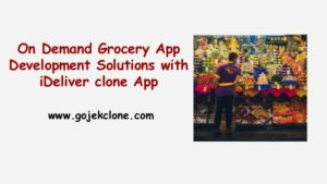 On Demand Grocery App Development Solutions with iDeliver clone App