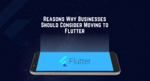 Reasons Why Businesses Should Consider Moving to Flutter