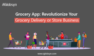 Revolutionize Your Grocery Delivery Business By Launching On Demand Grocery App