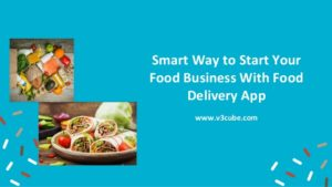 Smart Way to Start Your Food Business With Food Delivery App