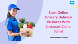Start Online Grocery Delivery Business With Instacart Clone Script