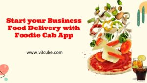 Start your Business Food Delivery with Foodie Cab App