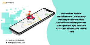 How SpotnRides Delivery Driver Management App Solution Serves Your Community Delivery Business?