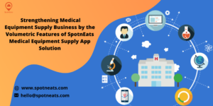 How SpotnEats Delivery App Solution Aids Your Medical Equipment Supply Business?