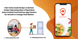 Introduce Your Own Home Made Food Delivery Marketplace Business Using SpotnEats Delivery App Sol ...