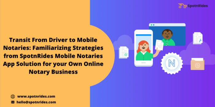 Launch Your Online Notary Business Using SpotnRides Mobile Notaries App Solution