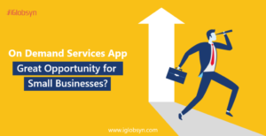Why is On-Demand Service App The Great Opportunity for Startup?