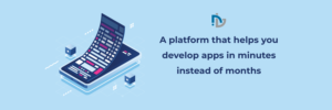 A Platform That Helps You Develop Apps in Minutes Instead of Months